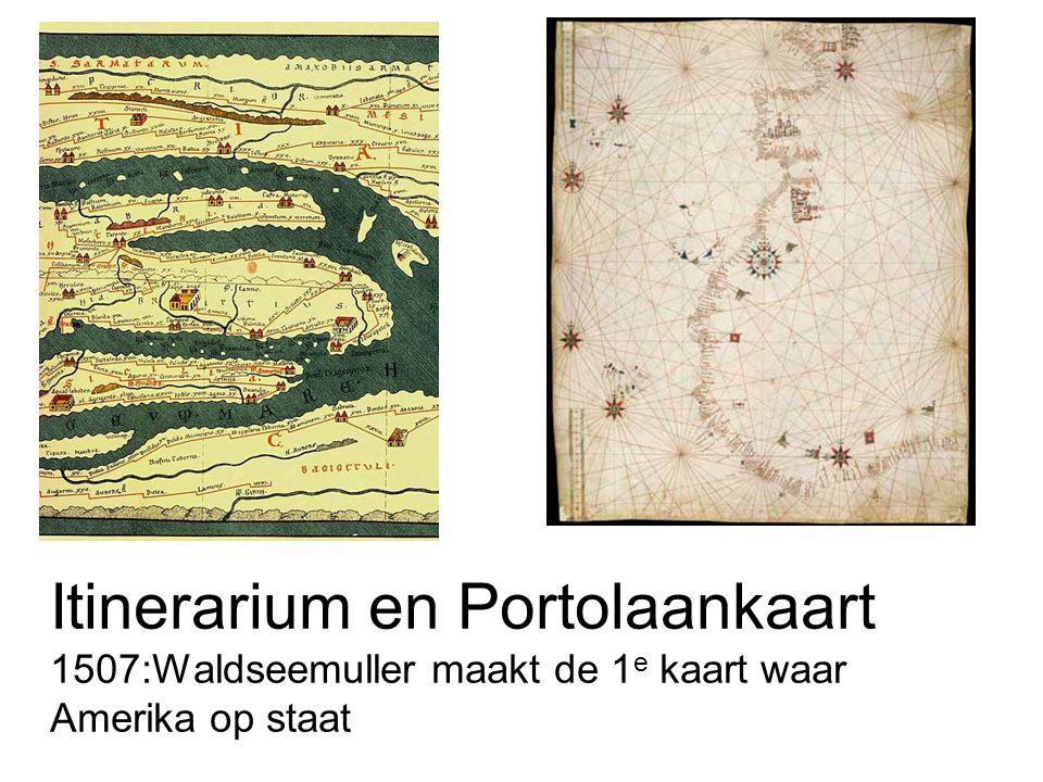 Itinerarium en Portolaankaart 1507:Waldseemuller maakt de 1e kaart waar Amerika op staat