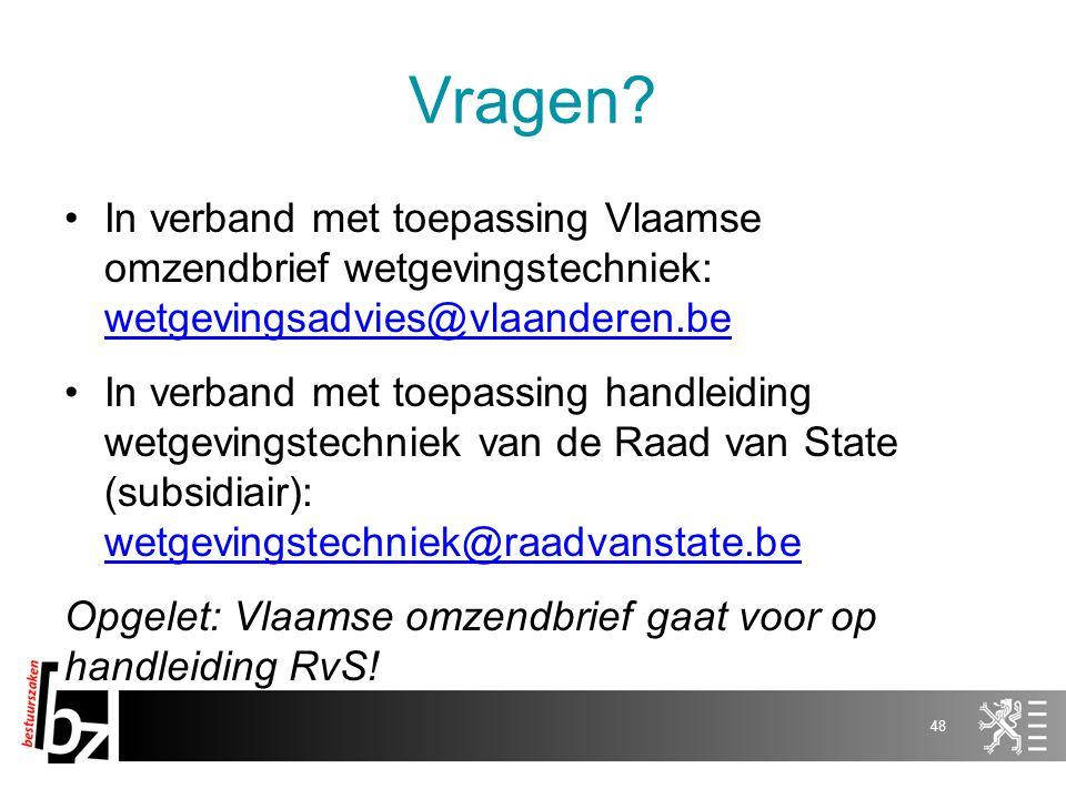 Vragen In verband met toepassing Vlaamse omzendbrief wetgevingstechniek: wetgevingsadvies@vlaanderen.be.