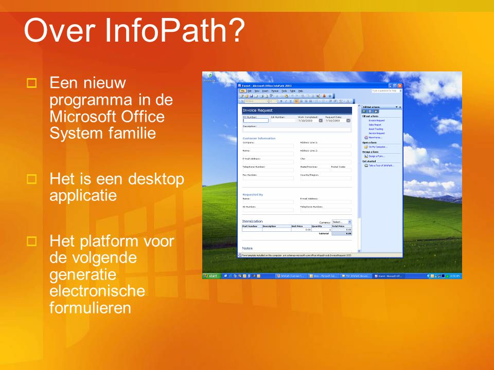 Over InfoPath Een nieuw programma in de Microsoft Office System familie. Het is een desktop applicatie.