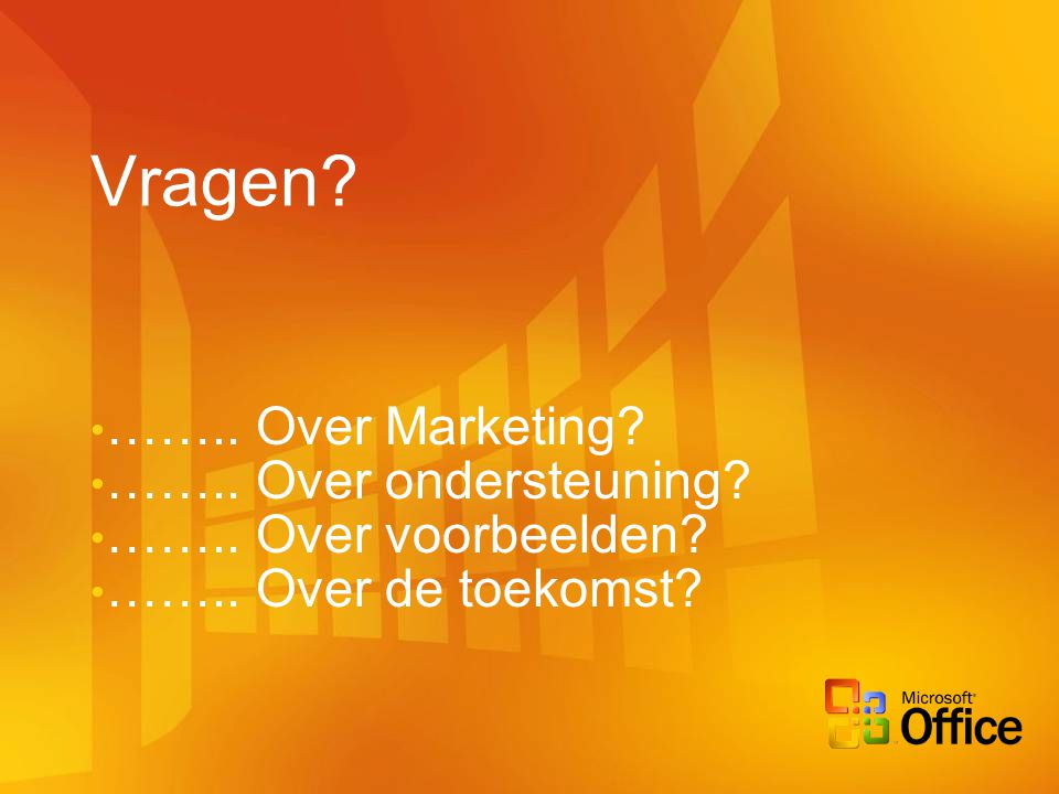 Vragen …….. Over Marketing …….. Over ondersteuning