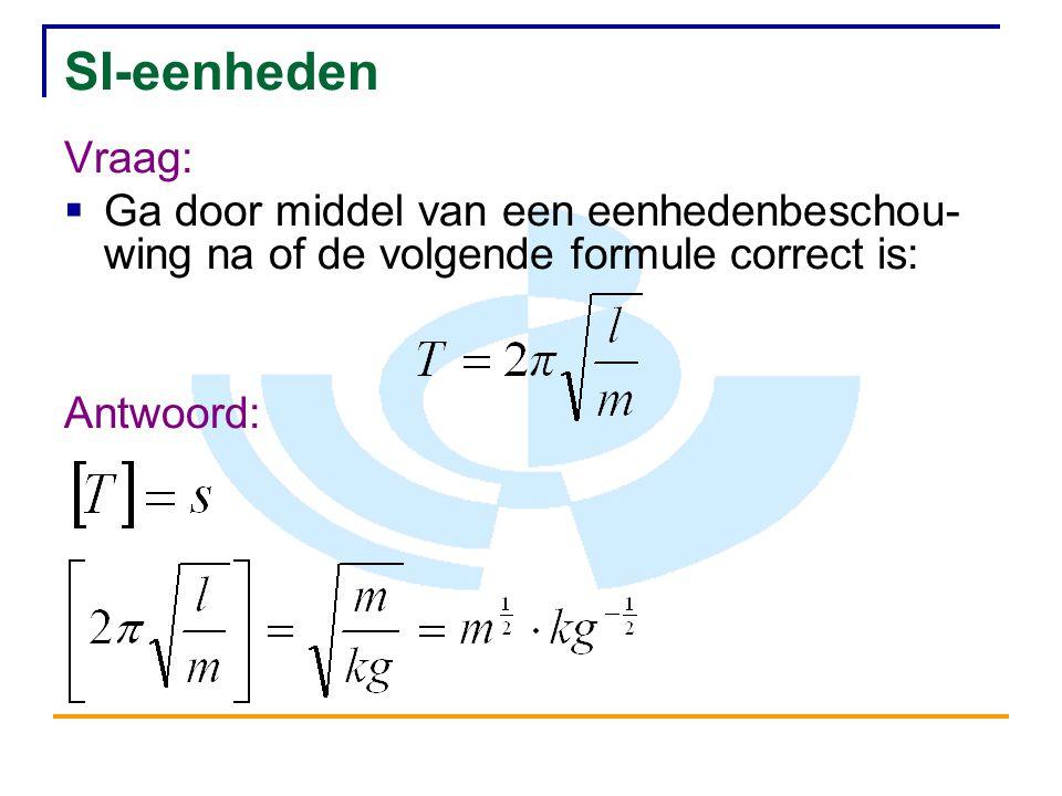SI-eenheden Vraag: Ga door middel van een eenhedenbeschou-wing na of de volgende formule correct is: