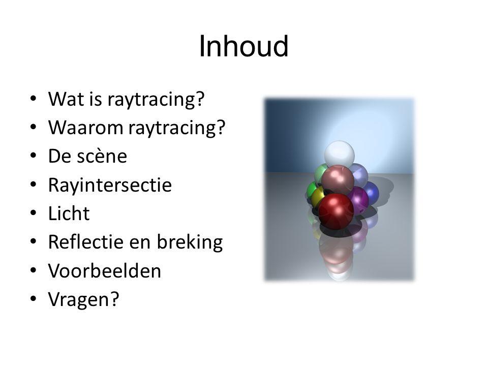 Inhoud Wat is raytracing Waarom raytracing De scѐne Rayintersectie