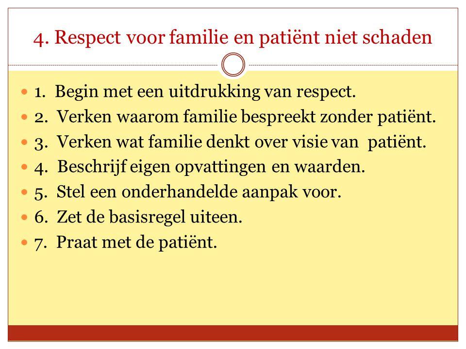 4. Respect voor familie en patiënt niet schaden