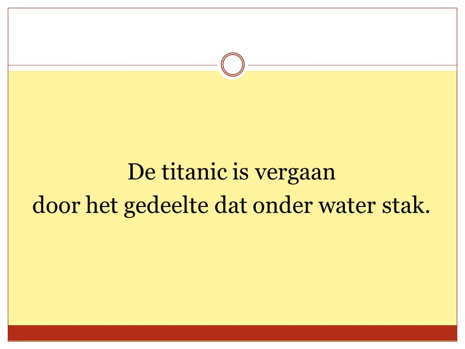 De titanic is vergaan door het gedeelte dat onder water stak.