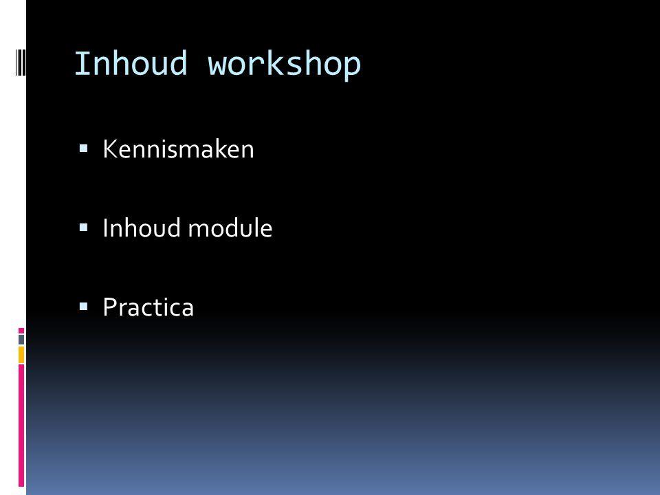 Inhoud workshop Kennismaken Inhoud module Practica