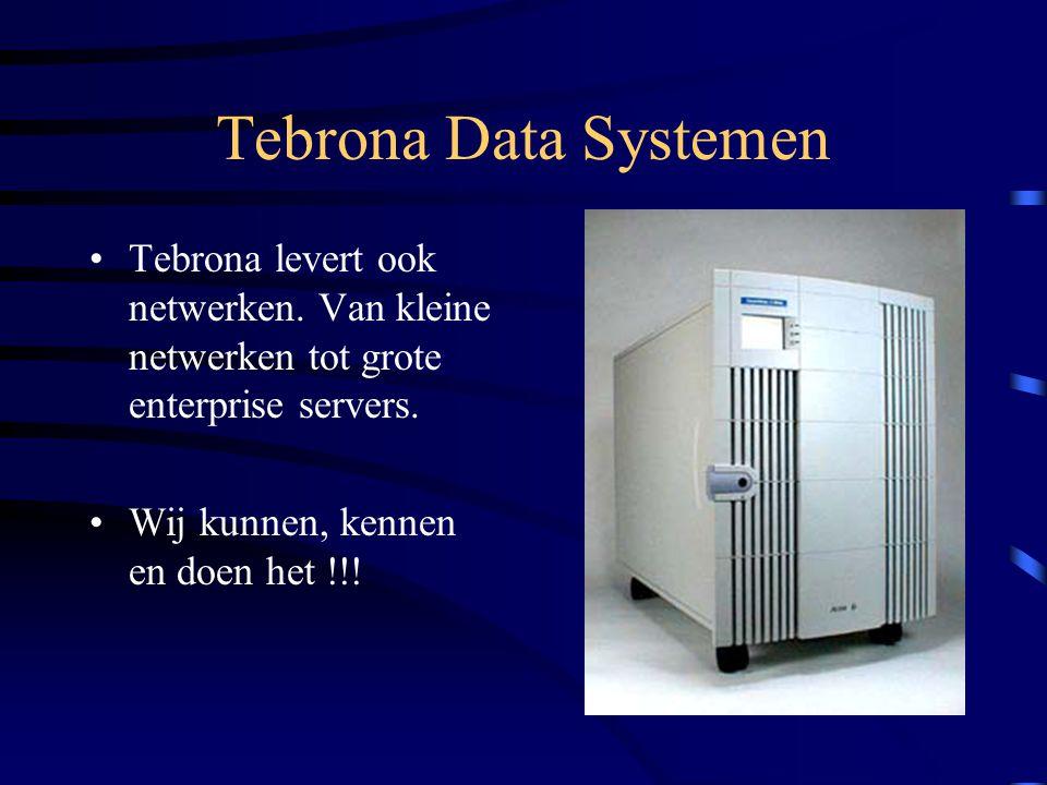 Tebrona Data Systemen Tebrona levert ook netwerken. Van kleine netwerken tot grote enterprise servers.
