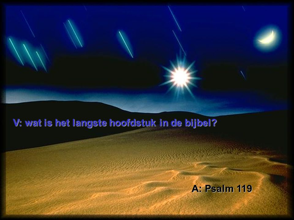 V: wat is het langste hoofdstuk in de bijbel
