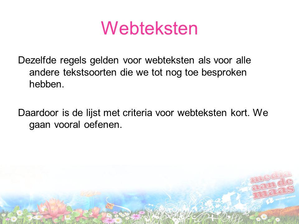 Webteksten Dezelfde regels gelden voor webteksten als voor alle andere tekstsoorten die we tot nog toe besproken hebben.