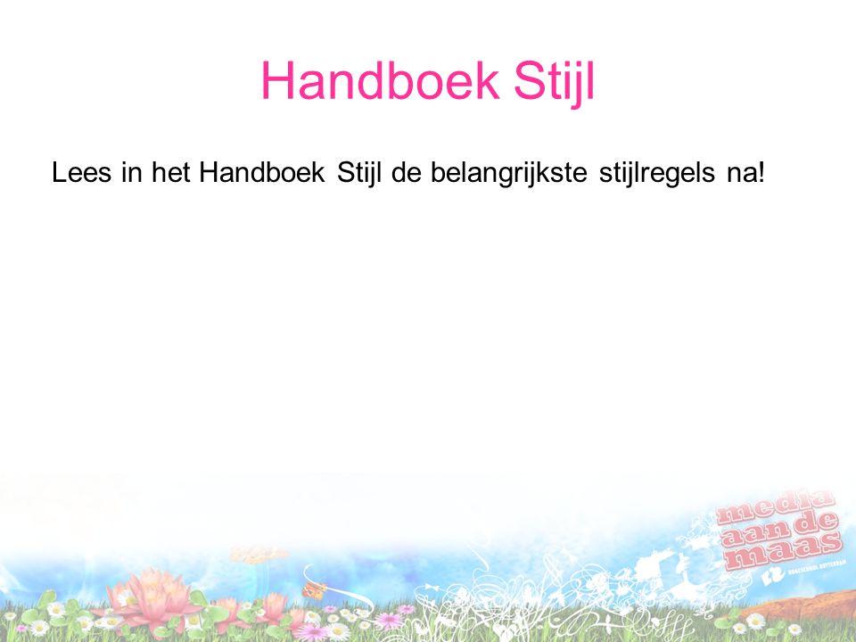 Handboek Stijl Lees in het Handboek Stijl de belangrijkste stijlregels na!