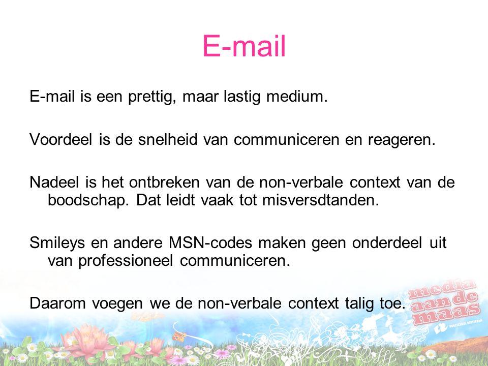 E-mail E-mail is een prettig, maar lastig medium.