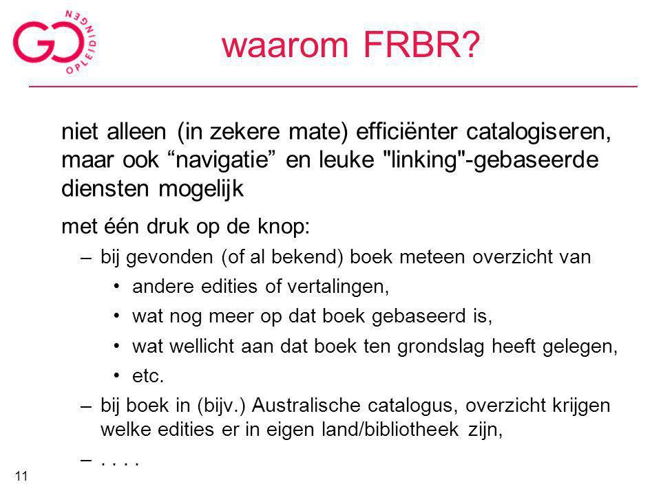 waarom FRBR niet alleen (in zekere mate) efficiënter catalogiseren, maar ook navigatie en leuke linking -gebaseerde diensten mogelijk.