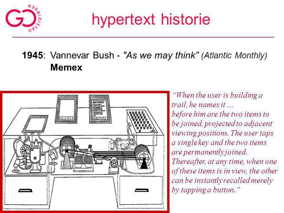 hypertext historie 1945: Vannevar Bush - As we may think (Atlantic Monthly)‏ Memex. When the user is building a trail, he names it …