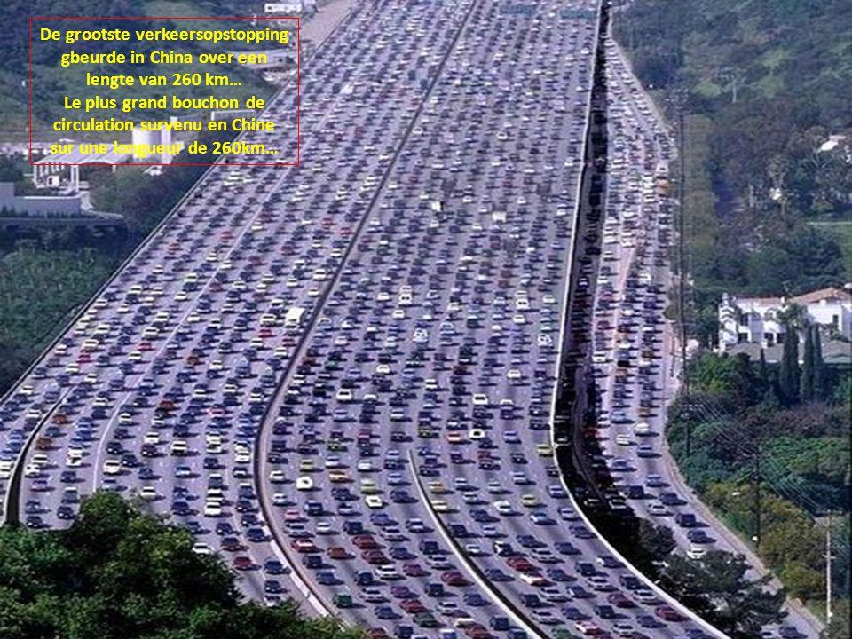 De grootste verkeersopstopping gbeurde in China over een lengte van 260 km…