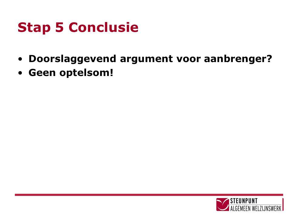 Stap 5 Conclusie Doorslaggevend argument voor aanbrenger