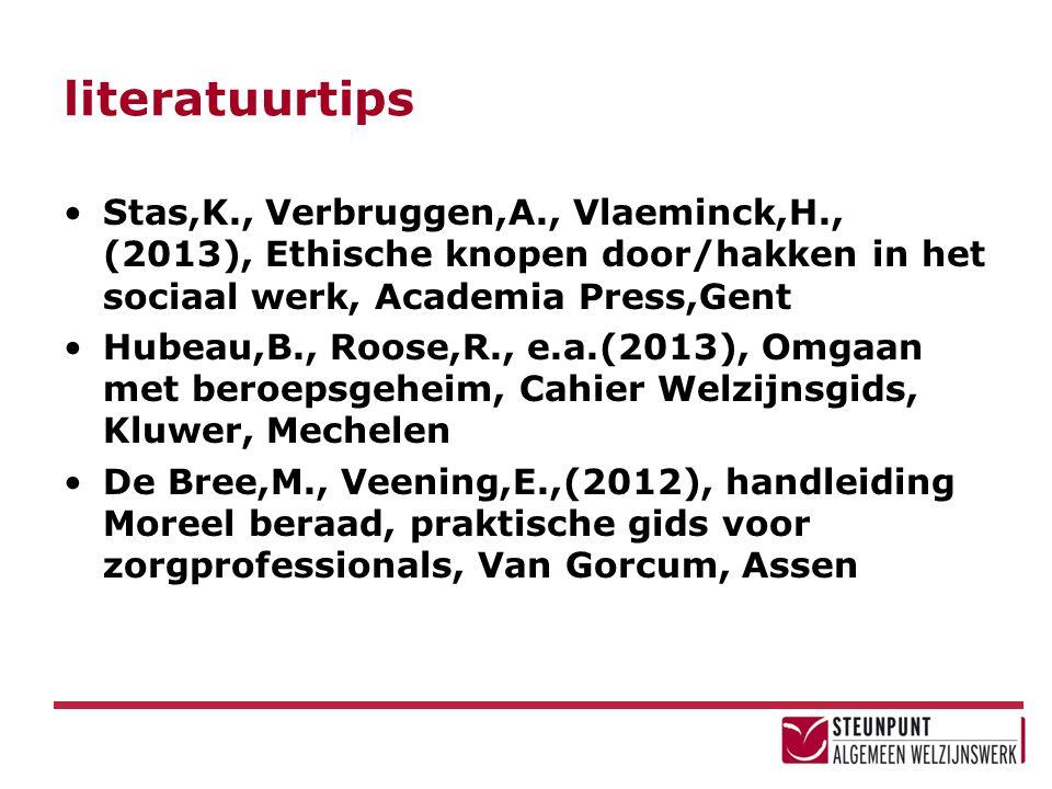 literatuurtips Stas,K., Verbruggen,A., Vlaeminck,H., (2013), Ethische knopen door/hakken in het sociaal werk, Academia Press,Gent.