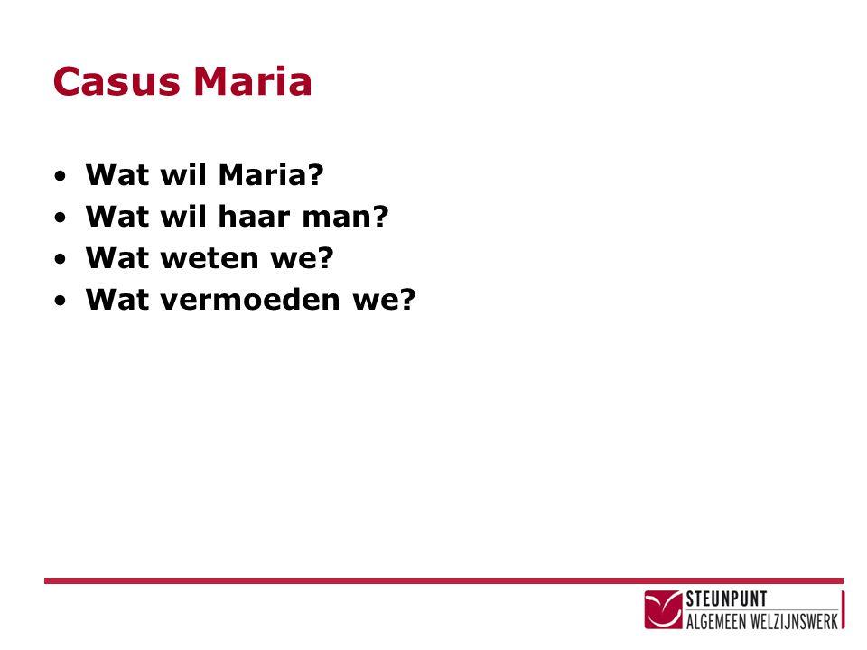 Casus Maria Wat wil Maria Wat wil haar man Wat weten we
