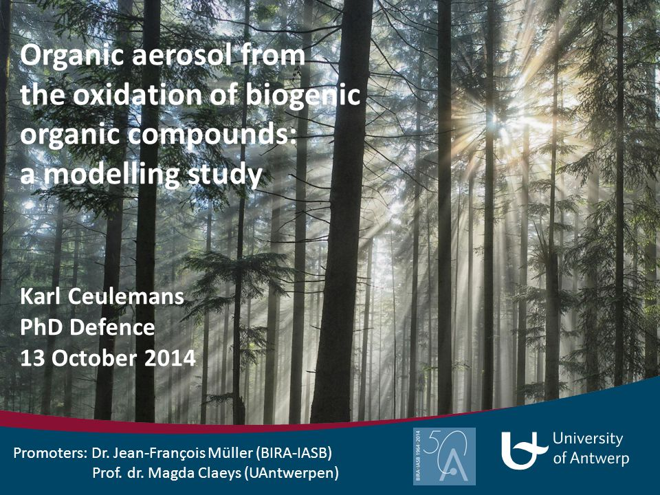 Organic aerosol from the oxidation of biogenic organic compounds: a modelling study Karl Ceulemans PhD Defence 13 October 2014