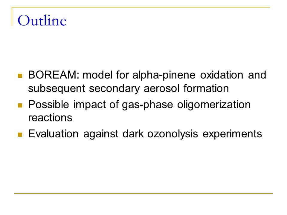 Outline BOREAM: model for alpha-pinene oxidation and subsequent secondary aerosol formation. Possible impact of gas-phase oligomerization reactions.