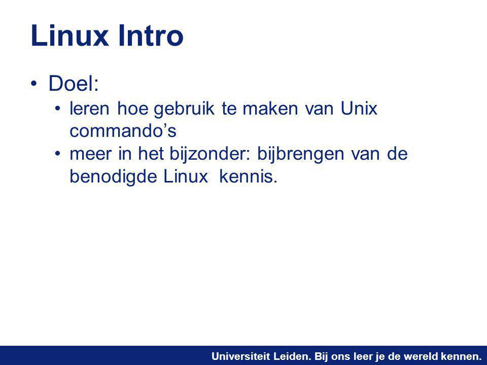 Linux Intro Doel: leren hoe gebruik te maken van Unix commando's
