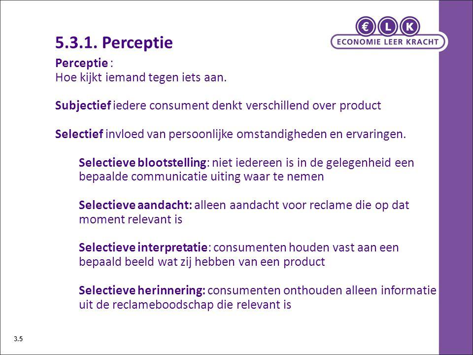 5.3.1. Perceptie Perceptie : Hoe kijkt iemand tegen iets aan.