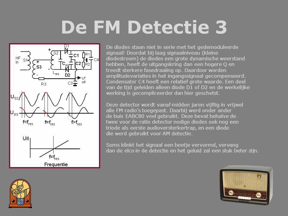 De FM Detectie 3 De diodes staan niet in serie met het gedemoduleerde