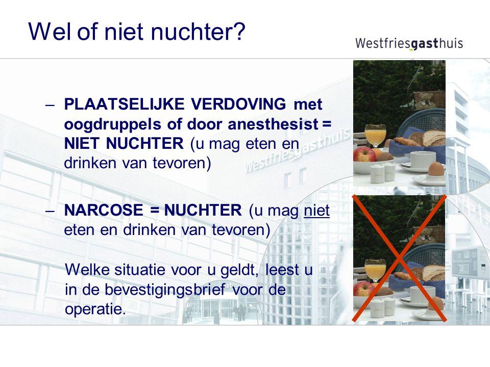 Wel of niet nuchter PLAATSELIJKE VERDOVING met oogdruppels of door anesthesist = NIET NUCHTER (u mag eten en drinken van tevoren)