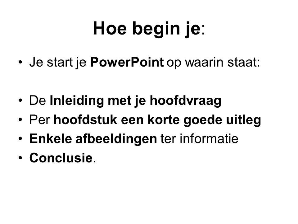 Hoe begin je: Je start je PowerPoint op waarin staat: