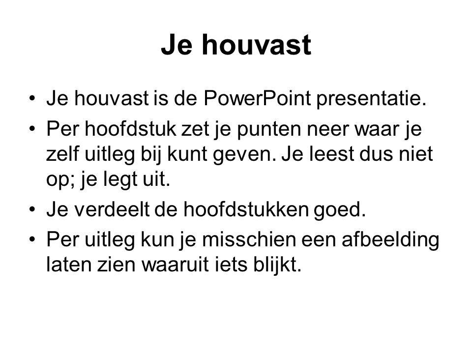 Je houvast Je houvast is de PowerPoint presentatie.