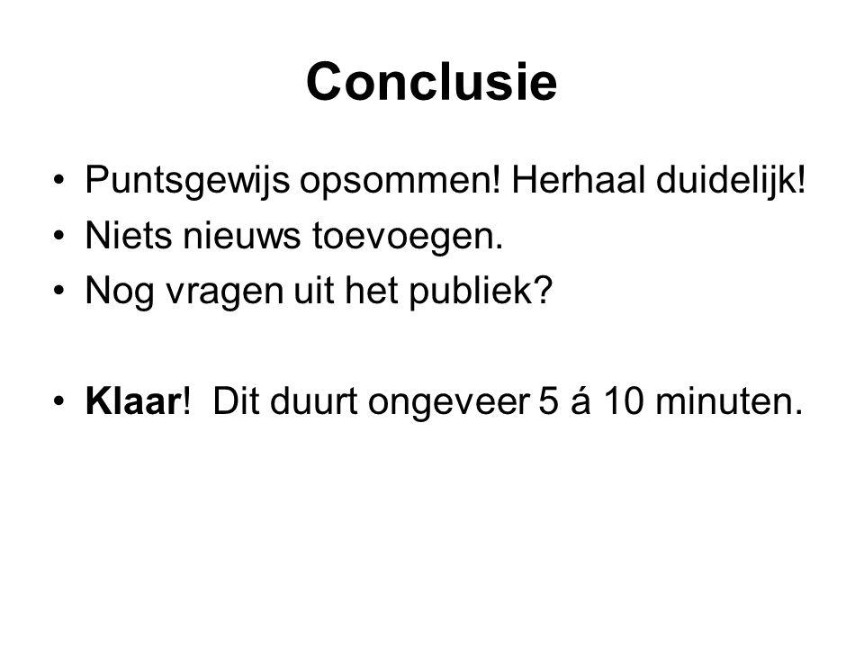 Conclusie Puntsgewijs opsommen! Herhaal duidelijk!