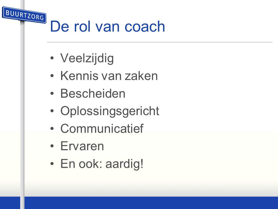 De rol van coach Veelzijdig Kennis van zaken Bescheiden