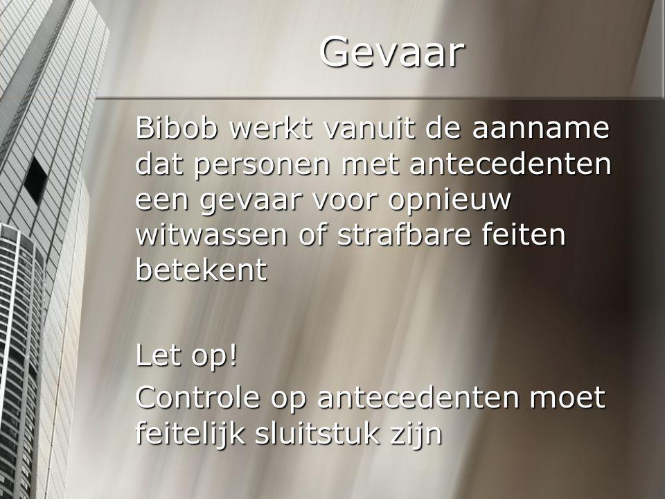Gevaar Bibob werkt vanuit de aanname dat personen met antecedenten een gevaar voor opnieuw witwassen of strafbare feiten betekent.
