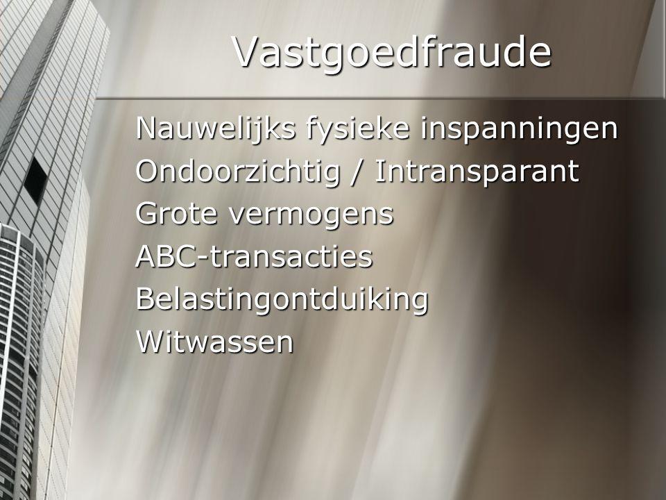 Vastgoedfraude Nauwelijks fysieke inspanningen Ondoorzichtig / Intransparant Grote vermogens ABC-transacties Belastingontduiking Witwassen