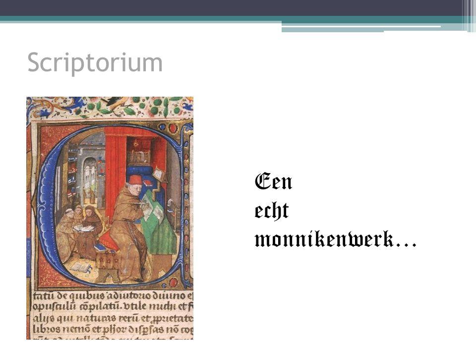Scriptorium Een echt monnikenwerk…