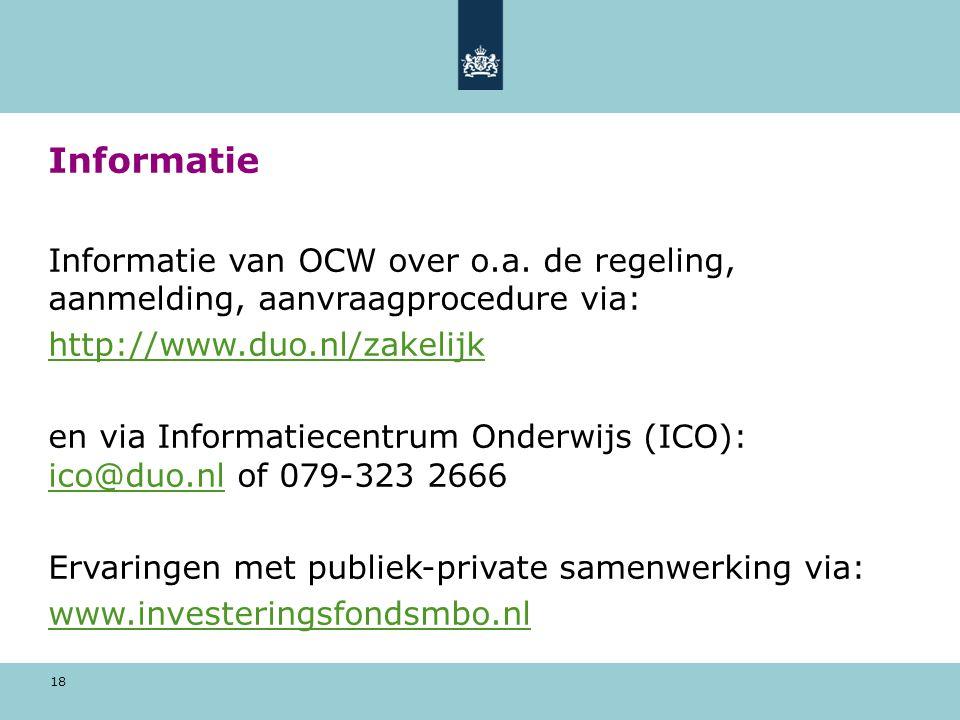 Informatie Informatie van OCW over o.a. de regeling, aanmelding, aanvraagprocedure via: http://www.duo.nl/zakelijk.