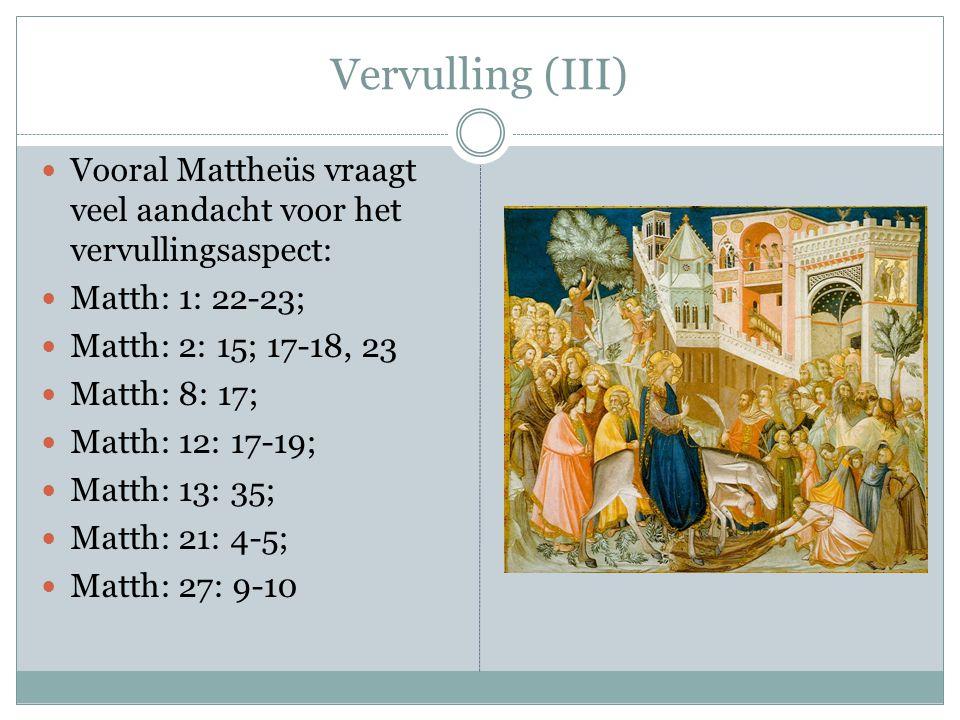 Vervulling (III) Vooral Mattheüs vraagt veel aandacht voor het vervullingsaspect: Matth: 1: 22-23;