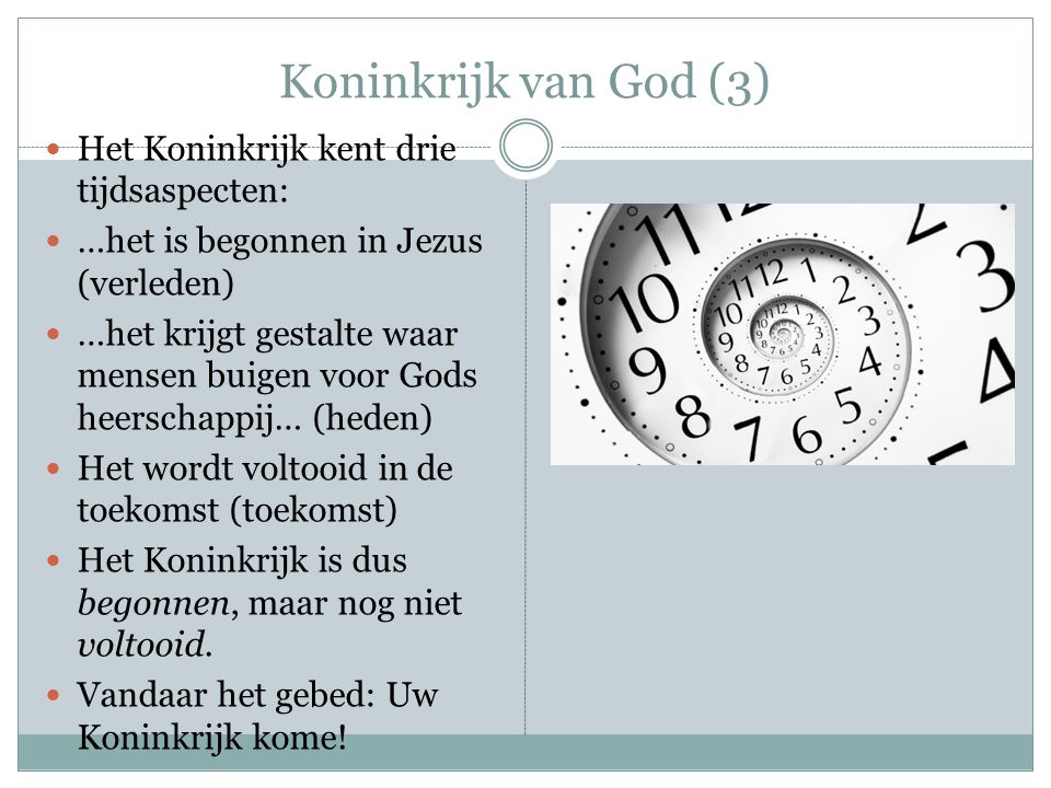 Koninkrijk van God (3) Het Koninkrijk kent drie tijdsaspecten: