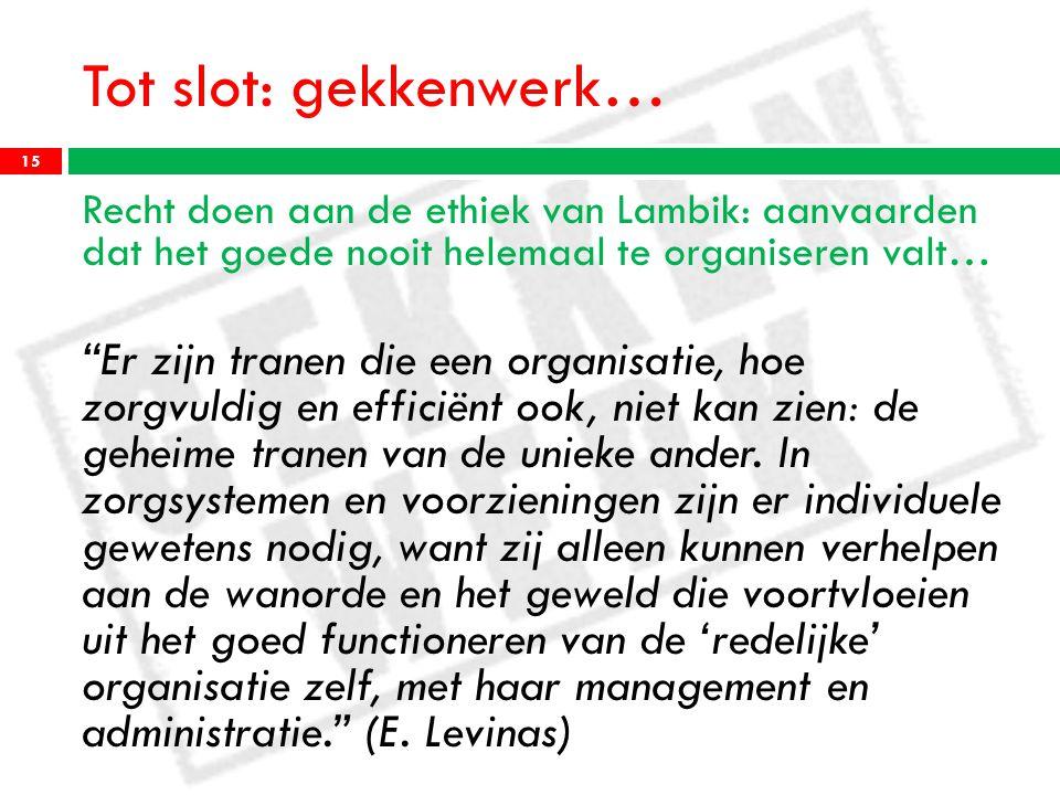 Tot slot: gekkenwerk… Recht doen aan de ethiek van Lambik: aanvaarden dat het goede nooit helemaal te organiseren valt…