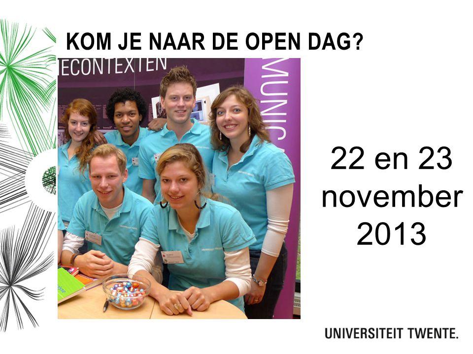 22 en 23 november 2013 Kom je naar de open dag