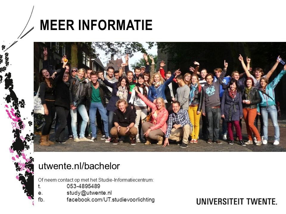 Meer informatie utwente.nl/bachelor t. 053-4895489 e. study@utwente.nl