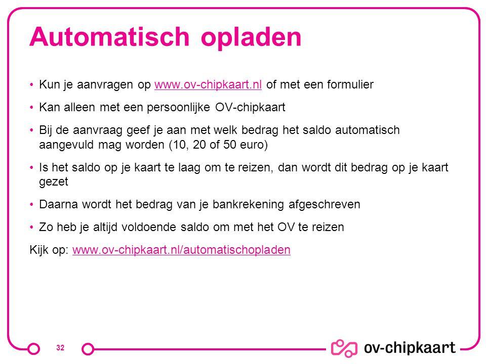 Automatisch opladen Kun je aanvragen op www.ov-chipkaart.nl of met een formulier. Kan alleen met een persoonlijke OV-chipkaart.