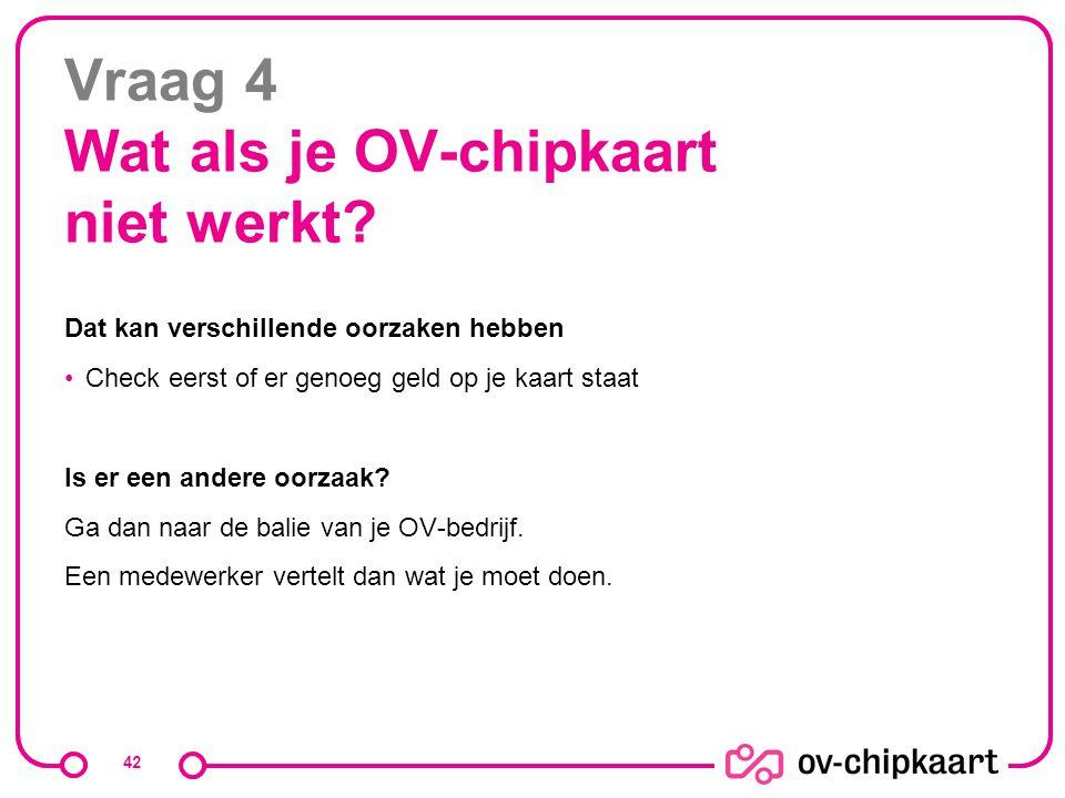 Vraag 4 Wat als je OV-chipkaart niet werkt