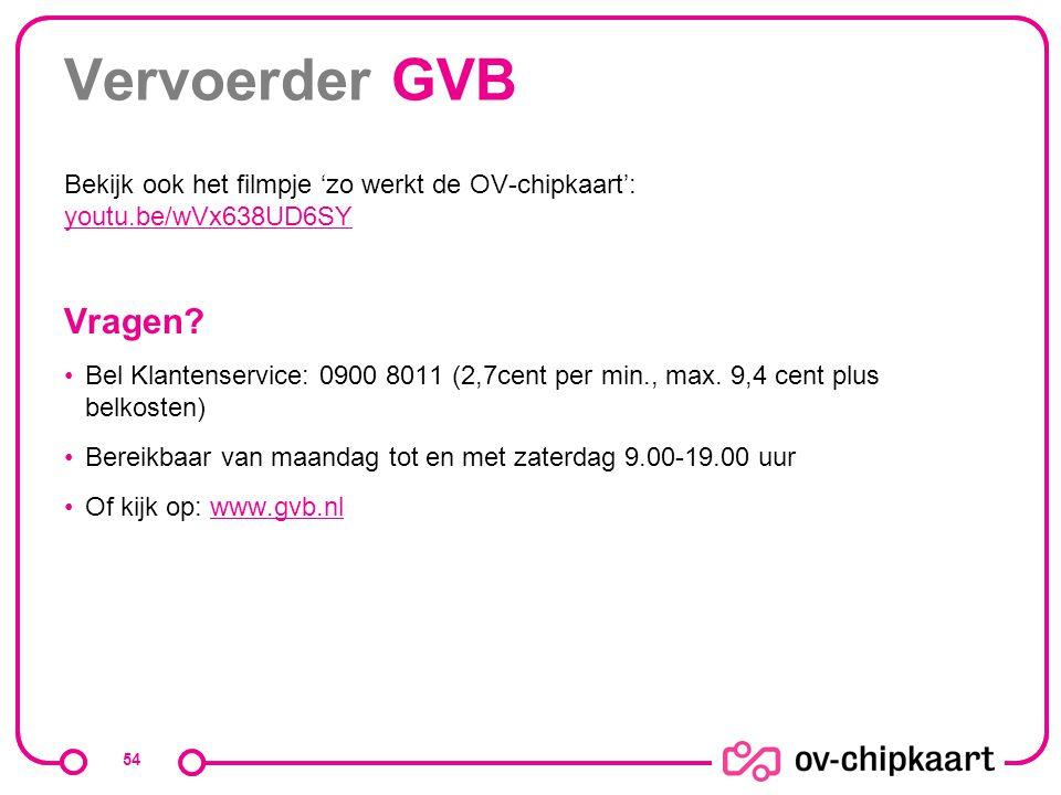 Vervoerder GVB Bekijk ook het filmpje 'zo werkt de OV-chipkaart': youtu.be/wVx638UD6SY. Vragen
