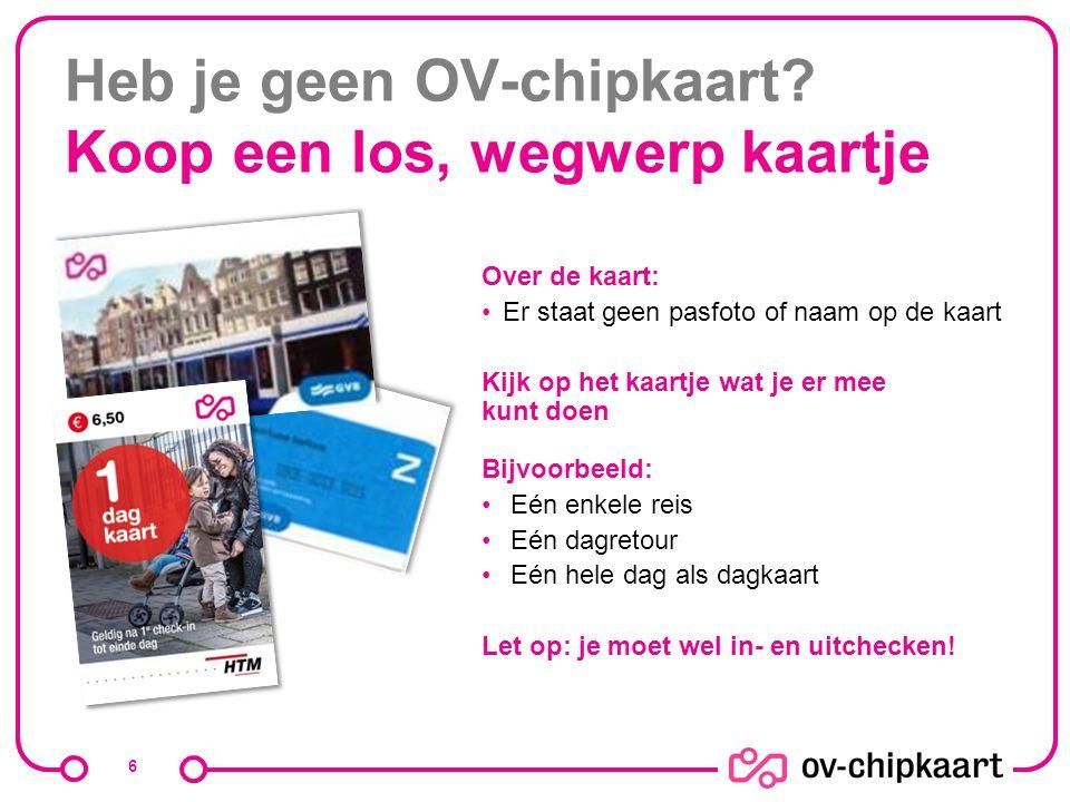 Heb je geen OV-chipkaart Koop een los, wegwerp kaartje