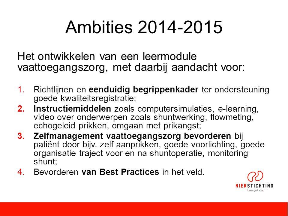 Ambities 2014-2015 Het ontwikkelen van een leermodule vaattoegangszorg, met daarbij aandacht voor: