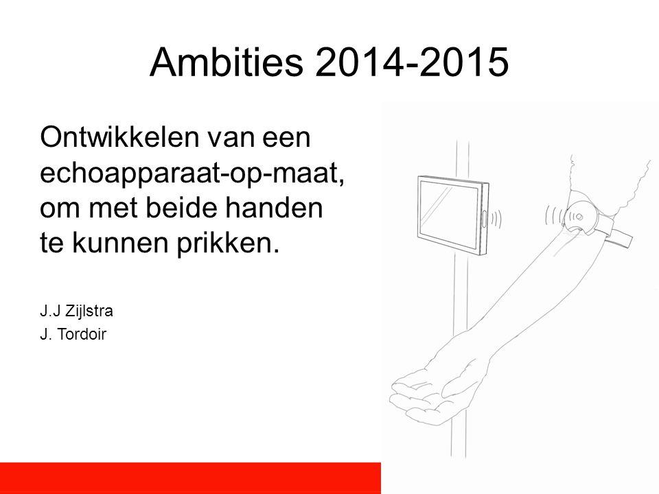 Ambities 2014-2015 Ontwikkelen van een echoapparaat-op-maat, om met beide handen te kunnen prikken.
