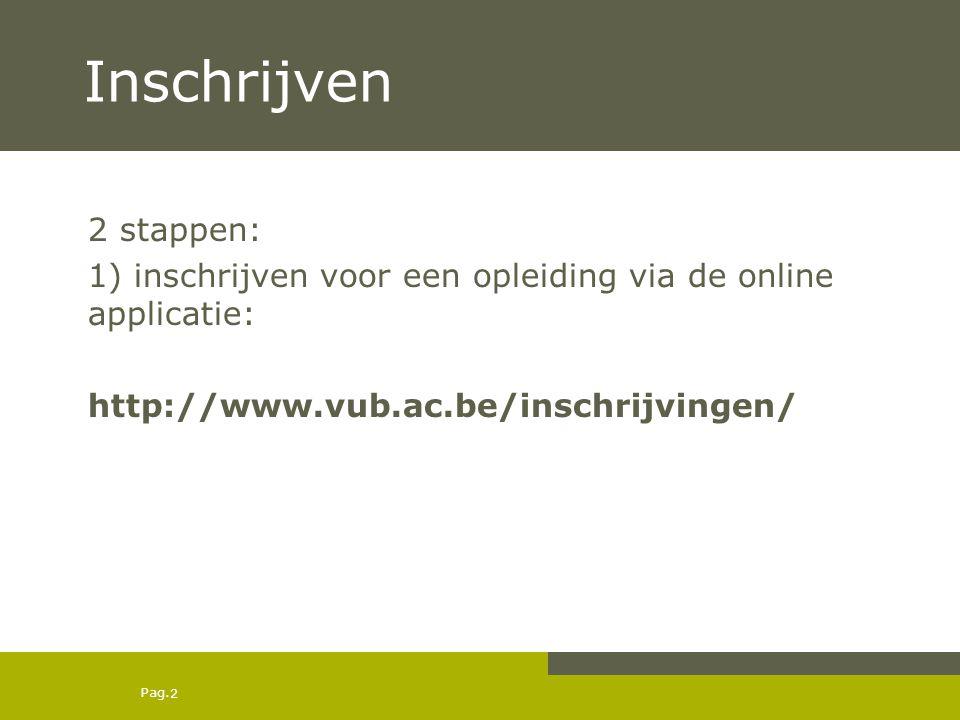 Inschrijven 2 stappen: 1) inschrijven voor een opleiding via de online applicatie: http://www.vub.ac.be/inschrijvingen/