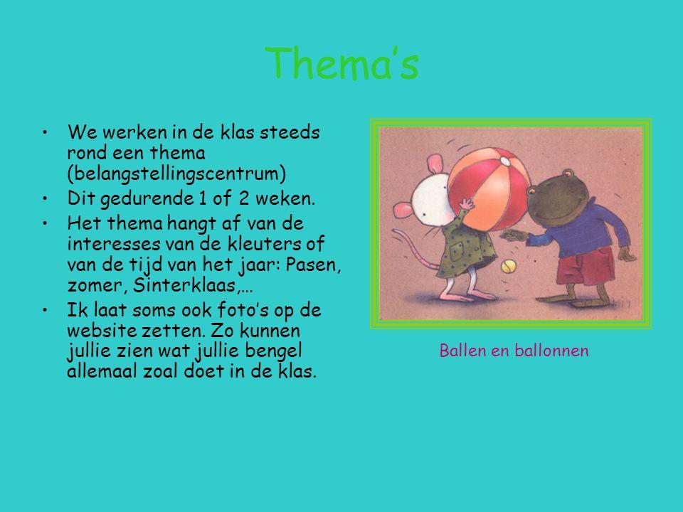 Thema's We werken in de klas steeds rond een thema (belangstellingscentrum) Dit gedurende 1 of 2 weken.