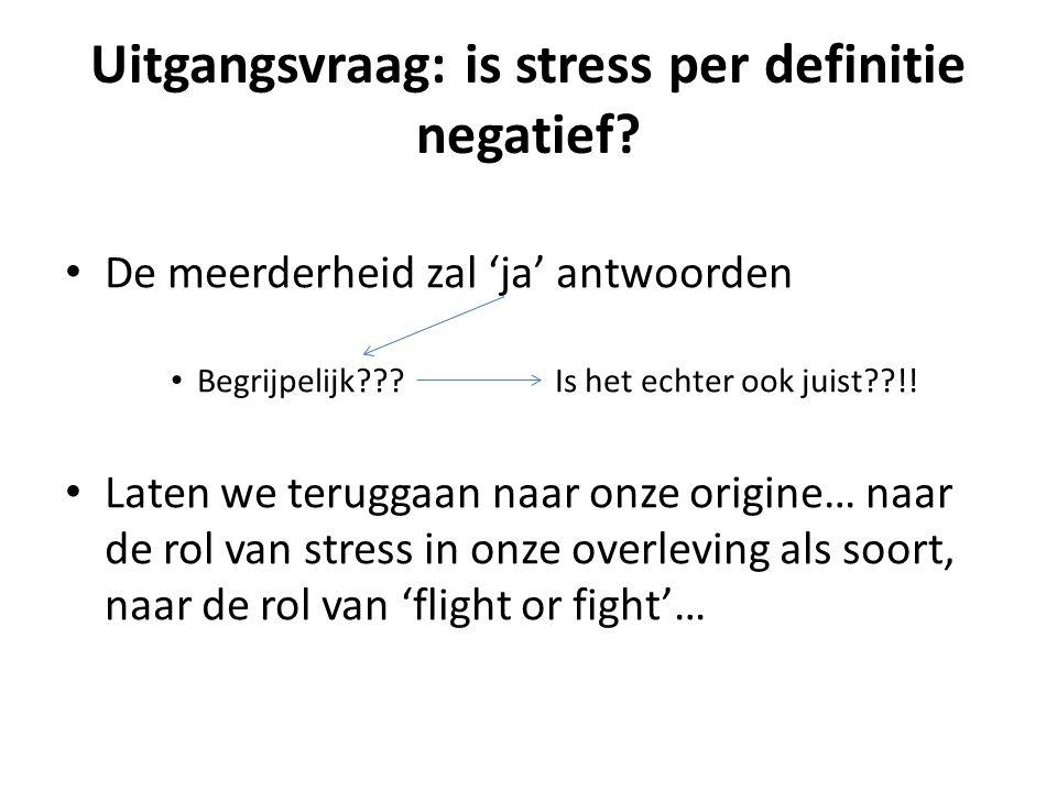 Uitgangsvraag: is stress per definitie negatief