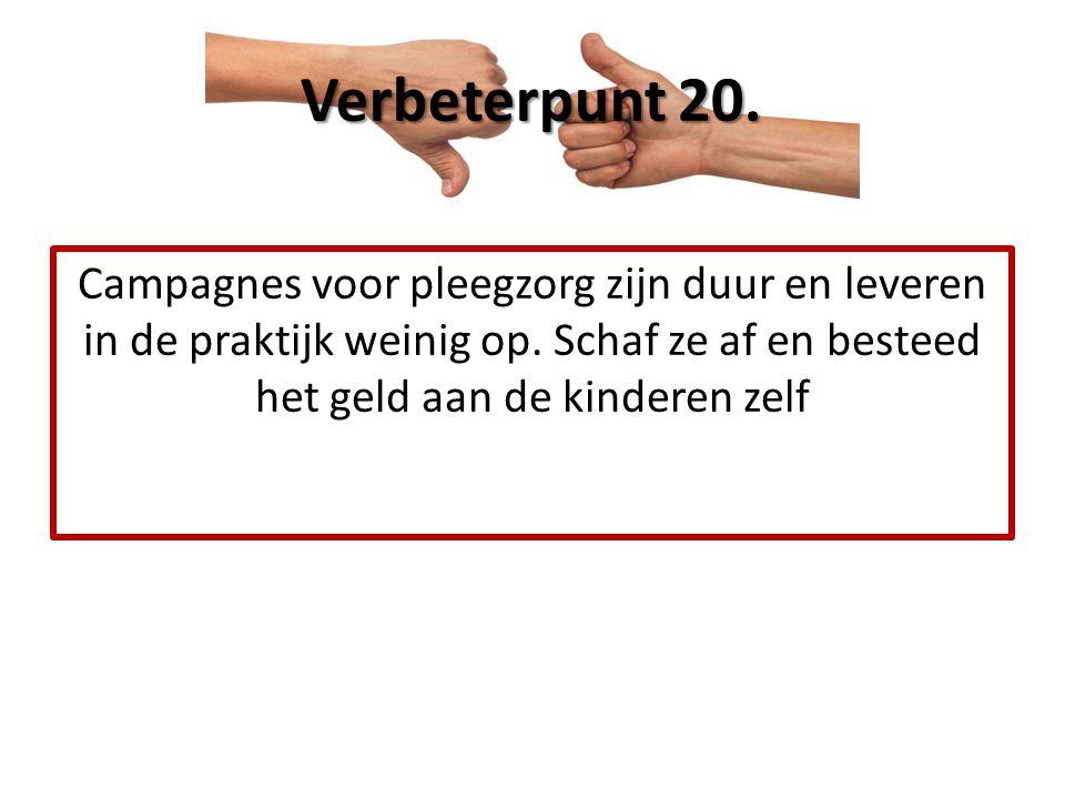 Verbeterpunt 20. Campagnes voor pleegzorg zijn duur en leveren in de praktijk weinig op.