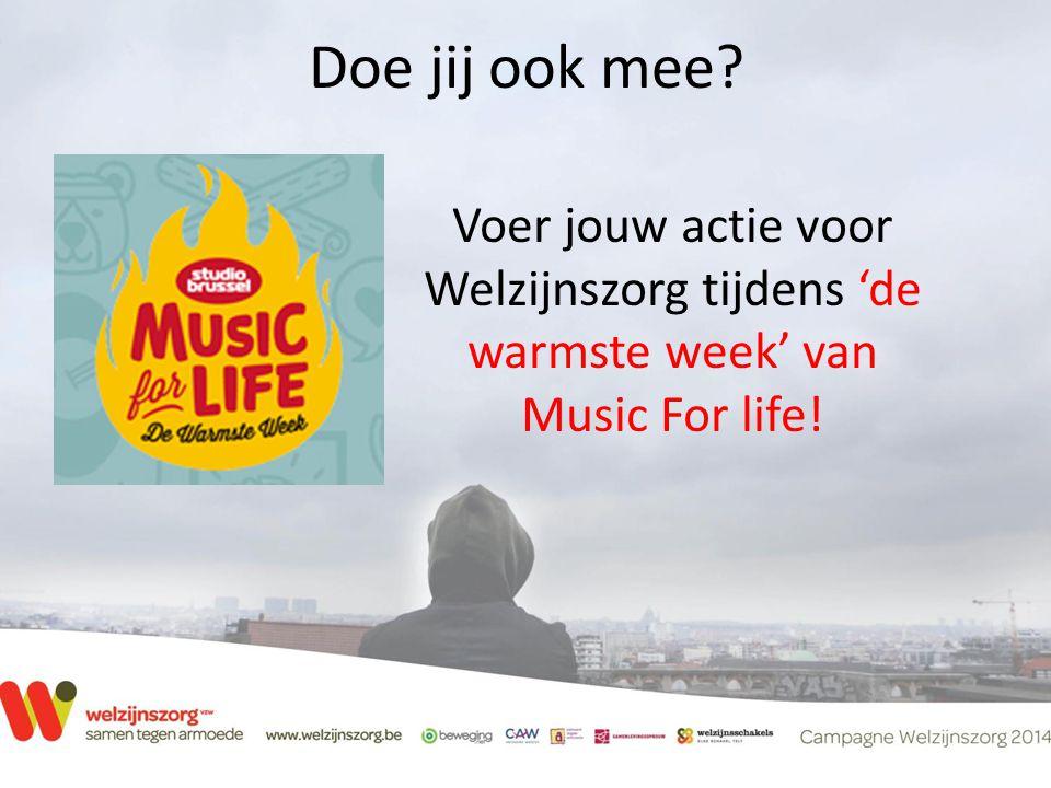 Doe jij ook mee Voer jouw actie voor Welzijnszorg tijdens 'de warmste week' van Music For life!